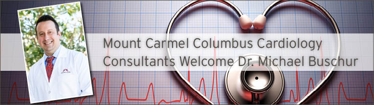 Mount Carmel Columbus Cardiology Consultants is pleased to welcome Dr. Michael Buschur