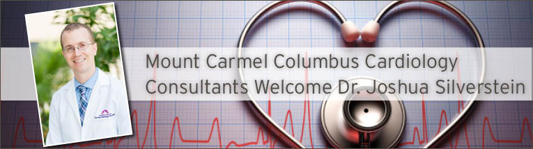 Mount Carmel Columbus Cardiology Consultants is pleased to welcome Dr. Joshua Silverstein.