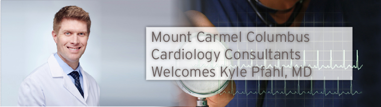 Mount Carmel Medical Group Columbus Cardiology Consultants welcomes Kyle Pfahl, MD.
